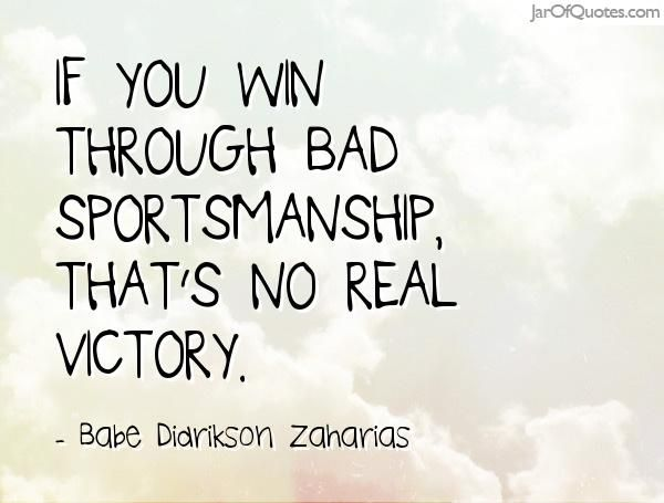 If You Win Through Bad Sportsmanship That's No Real Victory Babe Extraordinary Sportsmanship Quotes