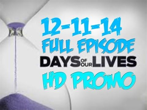 Days Of Our Lives 12 11 14 Full Episode Hd Days Of Our Lives Full Episodes Life