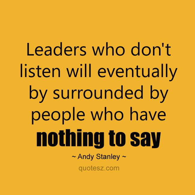 Leadership Quotes Who Not Listening Other Leadership