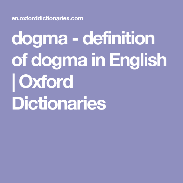 Delightful Dogma   Definition Of Dogma In English | Oxford Dictionaries
