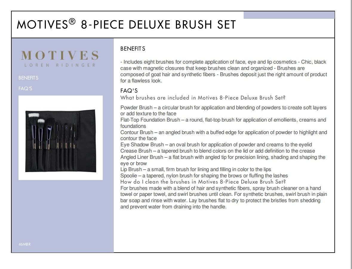 Master the latest trends from naturally flawless to a smokey eye with brushes that deposit just the right amount of product. http://www.motivescosmetics.com/gracechangeslifestyles/product/motives-8-piece-deluxe-brush-set?id=46MBR&skuName=motives-8-piece-deluxe-brush-set-includes-powder-brush-flat-top-foundation-brush-contour-brush-eye-shadow-brush-crease-brush-angled-liner-brush-lip-brush-and-spoolie&idType=sku