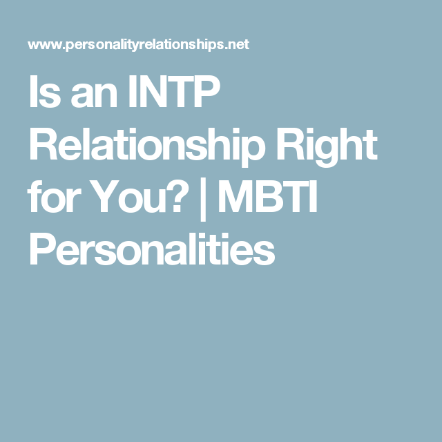 Is an INTP Relationship Right for You? | MBTI