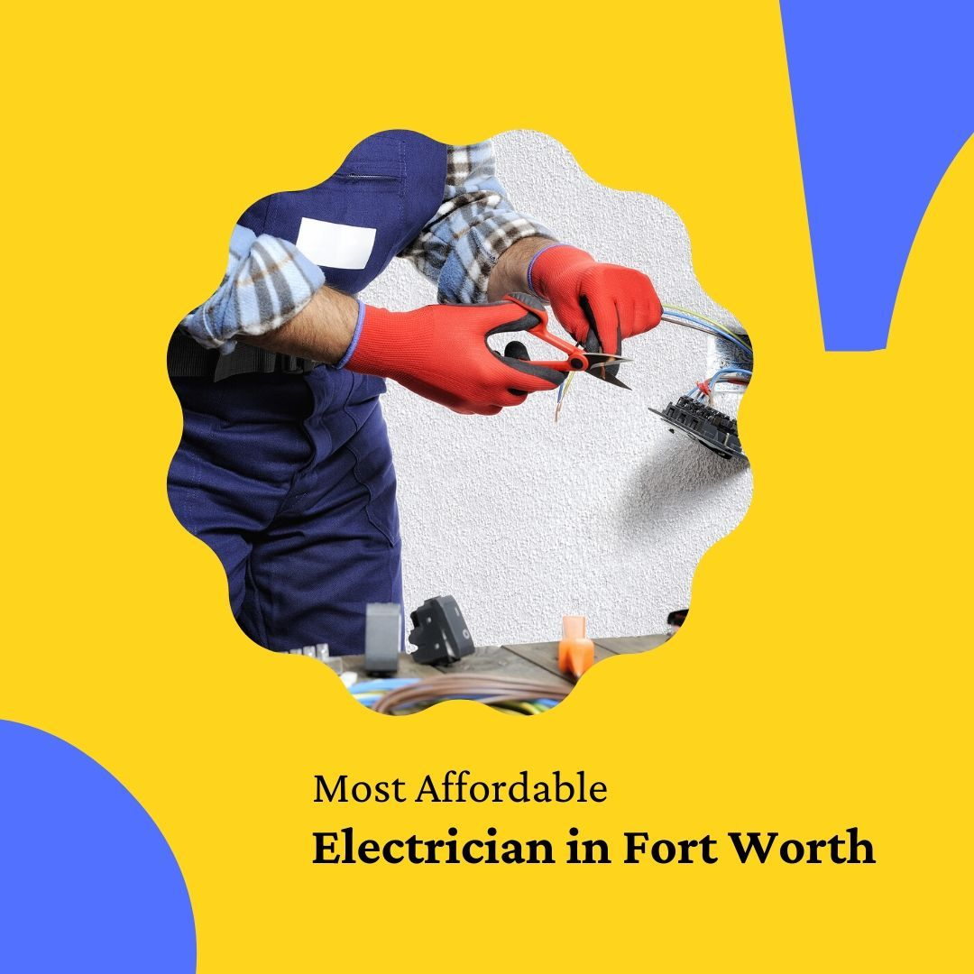 Most Affordable Electrician In Fort Worth In 2020 Electrician Fort Worth Fort