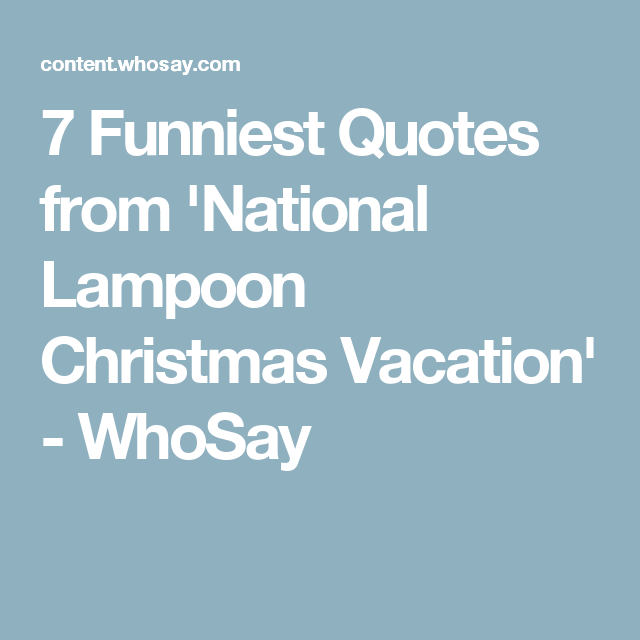 7 funniest quotes from national lampoon christmas vacation whosay vacationquotes