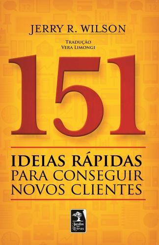 Wilson Jerry 151 Ideias Rapidas Para Conseguir Novos Clientes