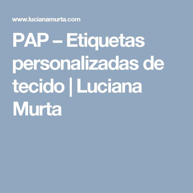 PAP – Etiquetas personalizadas de tecido   Luciana Murta   gostei ...