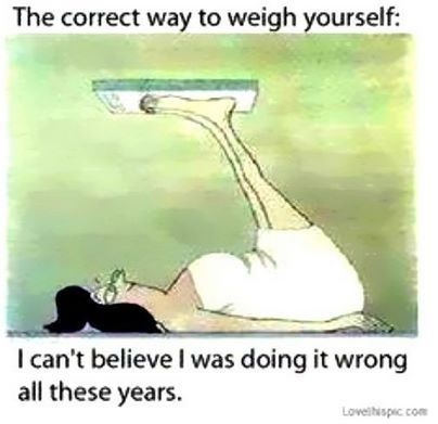 The correct way to weigh yourself. I can't believe I was doing it wrong all  these years. Ha! | Humor, Funny quotes, Funny