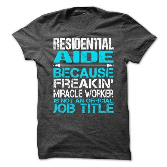 Awesome Shirt For Residential Aide T Shirts, Hoodies Sweatshirts. Check price ==► http://store.customtshirts.xyz/go.php?u=https://www.sunfrog.com/LifeStyle/Awesome-Shirt-For-Residential-Aide-4439-DarkGrey-Guys.html?41382