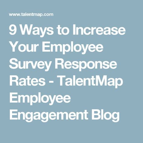 9 Ways to Increase Your Employee Survey Response Rates - TalentMap - employee survey