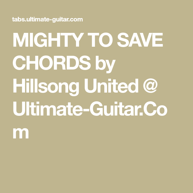 MIGHTY TO SAVE CHORDS by Hillsong United @ Ultimate-Guitar.Com ...