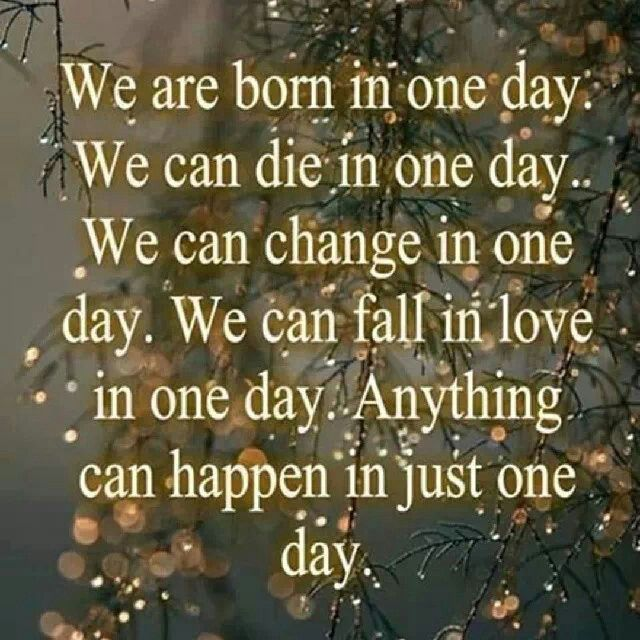 Change Or Die Quote: We Are Born All In One Day * We Can Die In One Day * We