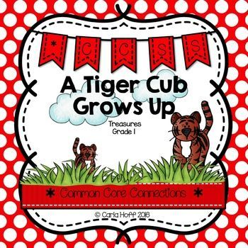 A Tiger Cub Grows Up - Unit 5 Story 5 from Grade 1 Treasures.  Common Core connections for word work/phonics, fluency, comprehension, and grammar.