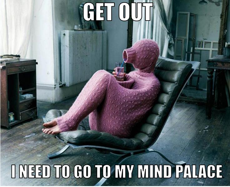 Mind palace Jawn...mind palace!
