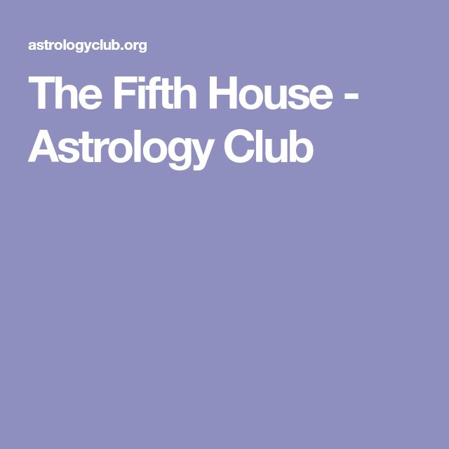 The Fifth House Astrology Club Spiritual House Astrology Club