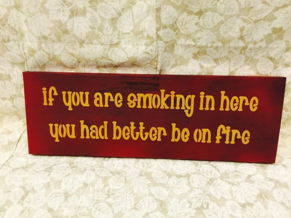 "Handmade "" if you are smoking in here you had better be on fire "" sign red #Handmade"