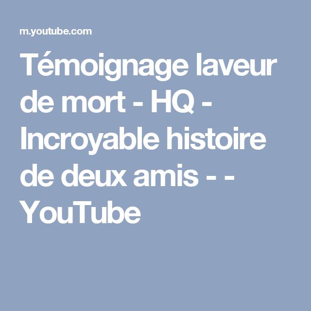 Témoignage laveur de mort - HQ - Incroyable histoire de deux amis - - YouTube