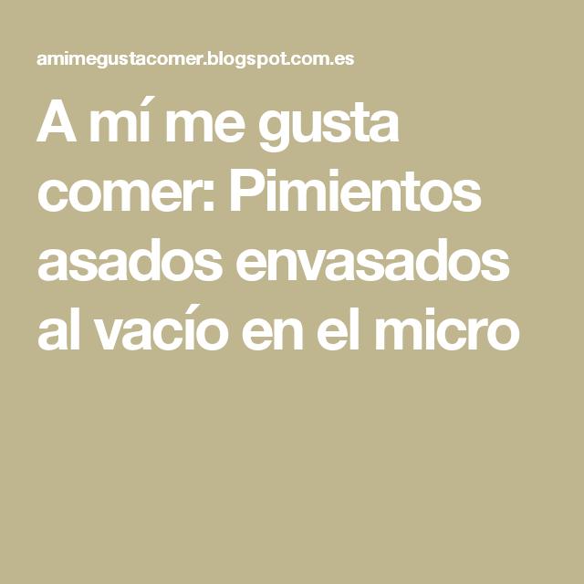 A mí me gusta comer: Pimientos asados envasados al vacío en el micro