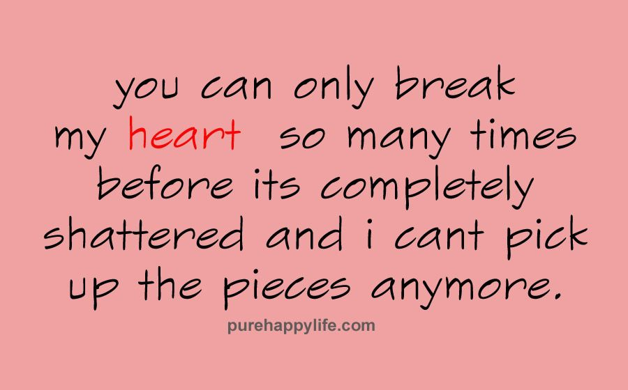 Love Quotes: You can only break my heart so many times before its
