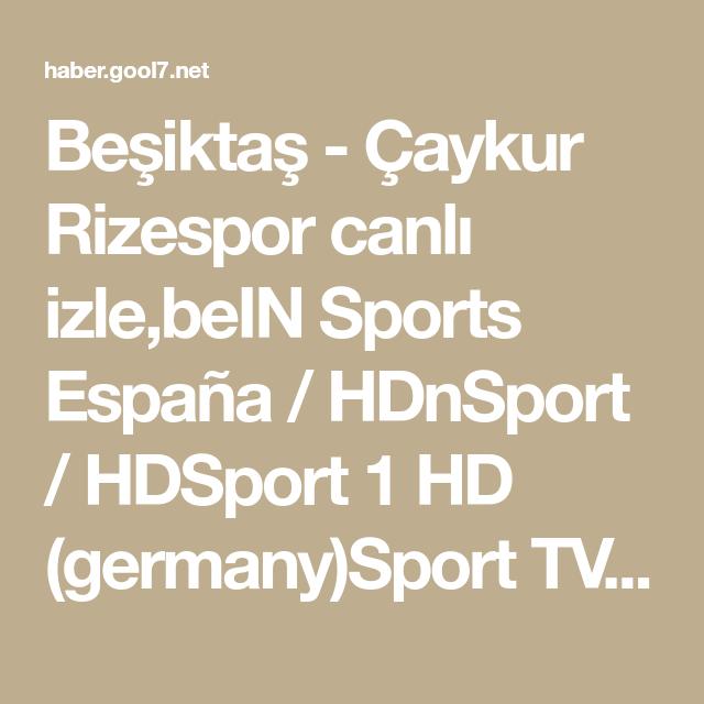 Besiktas Caykur Rizespor Canli Izle Bein Sports Espana Hdnsport Hdsport 1 Hd Germany Sport Tv1 Portugal Hdsupersport 7 Za Hdsupers Izleme Spor Mac