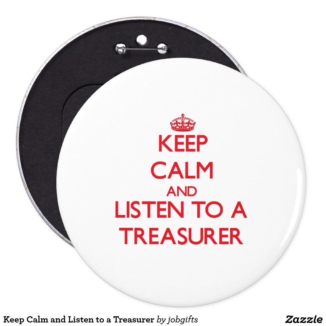 Keep Calm and Listen to a Treasurer Pinback Button