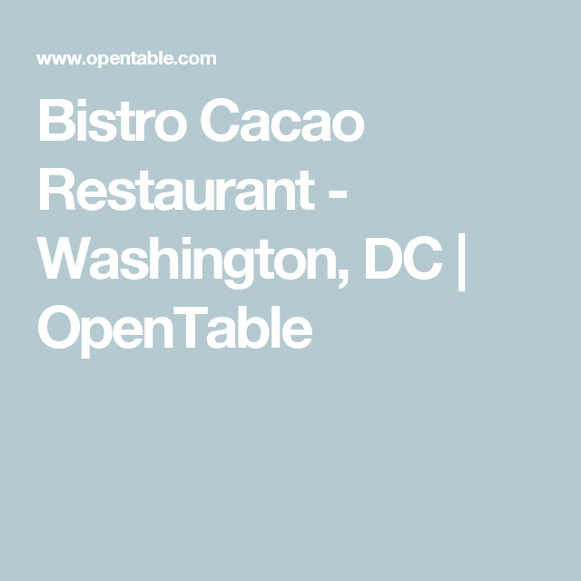 Bistro Cacao Restaurant Washington DC OpenTable Washington - Dc open table