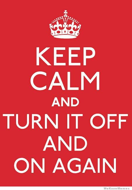 Turn it off and on (my PC mantra!) | Keep Calm | Keep calm ...