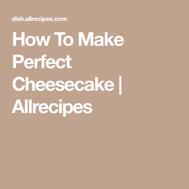 How To Make Perfect Cheesecake   Allrecipes