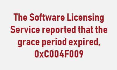 Fix Activation Error Code 0xc004f009 The Grace Period Expired