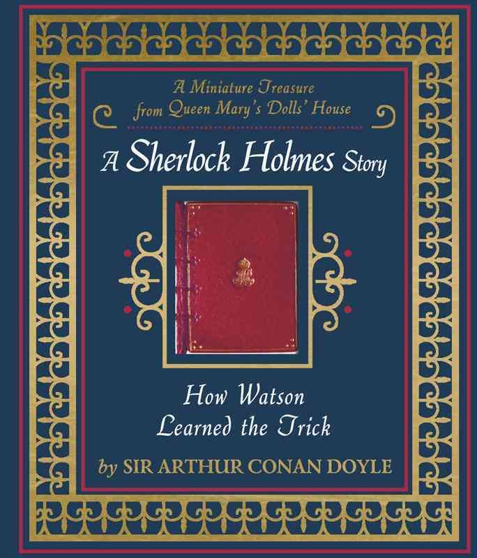 How Watson Learned the Trick: A Sherlock Holmes Story, A Miniature Treasure from Queen Mary's Dolls' House