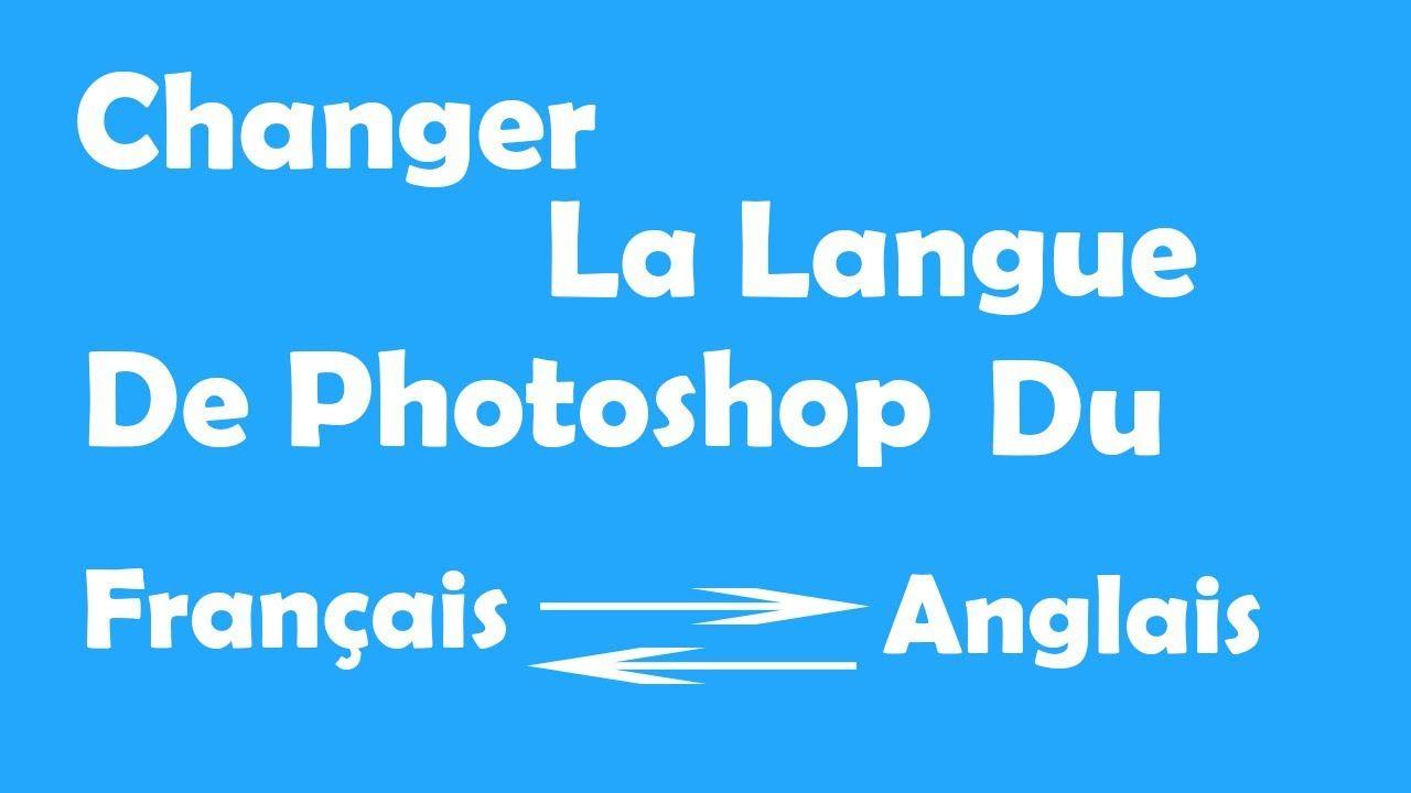 Changer La Langue De Photoshop Du Français Vers Langlais Ou Du L