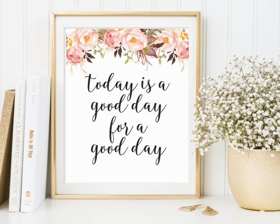 image about Today is a Good Day for a Good Day Printable referred to as Nowadays Is A Fantastic Working day For A Terrific Working day, Inspirational Printable