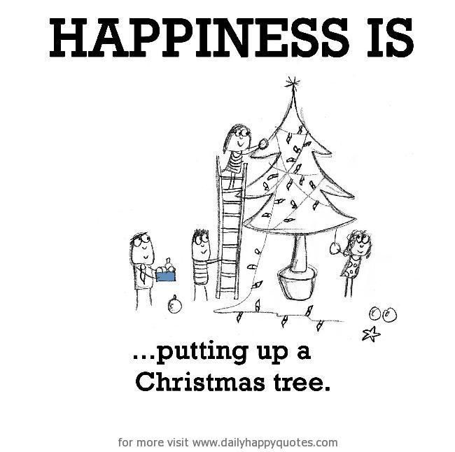 Happiness Is, Putting Up A Christmas Tree.   Daily Happy Quotes