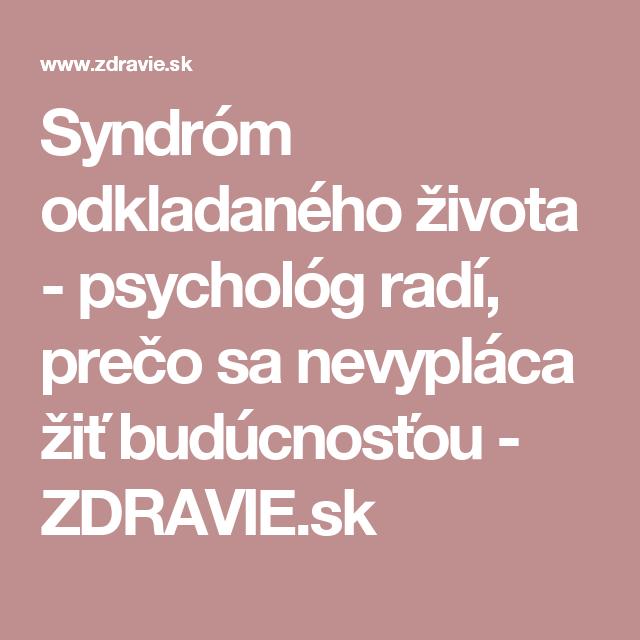 Syndróm odkladaného života - psychológ radí, prečo sa nevypláca žiť budúcnosťou - ZDRAVIE.sk