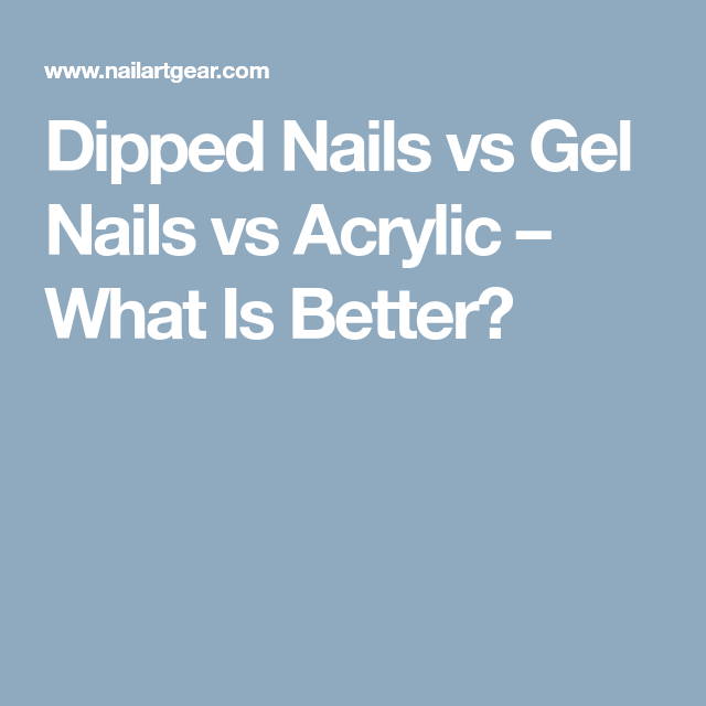 Dipped Nails vs Gel Nails vs Acrylic – What Is Better | Dipped nails ...