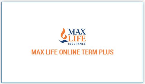 Max Life Online Term Plus Insurance Plan Compare Buy Online Life Online How To Plan Life Insurance Companies