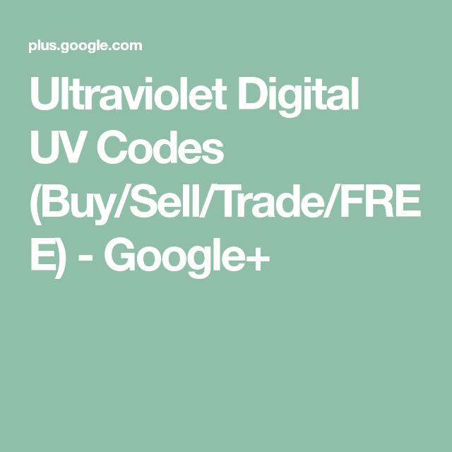 Ultraviolet Digital UV Codes (Buy/Sell/Trade/FREE) - Google+