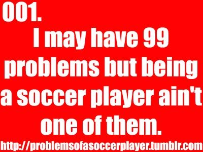 99 Problems but soccer ain't one! Soccer Girl Problem #soccer #Soccer #PlayLikeAGirl #PlaySportsLikeAGirl