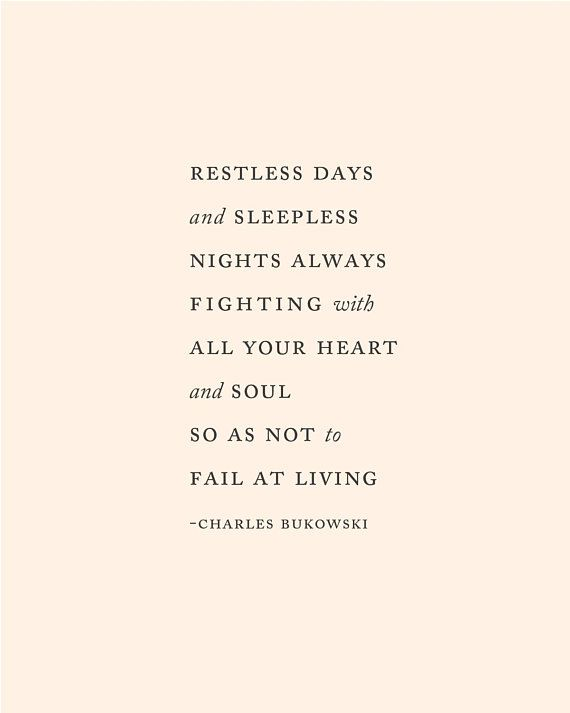Charles Bukowski Quote Art Restless Days And Sleepless Heart Quotes Feelings Charles Bukowski Quotes Sleepless Quotes