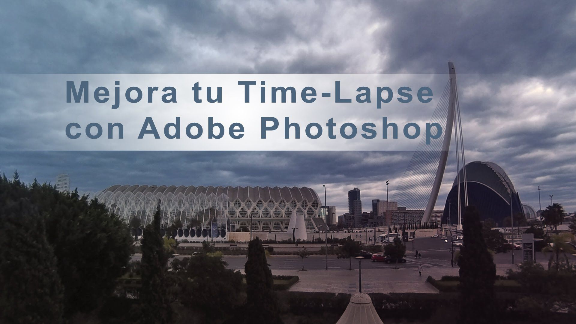 #youtube #youtuber #timelapse #time_lapse #city #urban #CAC #Valencia #Spain #tutoriao #videotutorial #video #mejorar_time_lapse #mejora_time_lapse #photoshop #acciones_de_photoshop #photomamp #photomamp.com