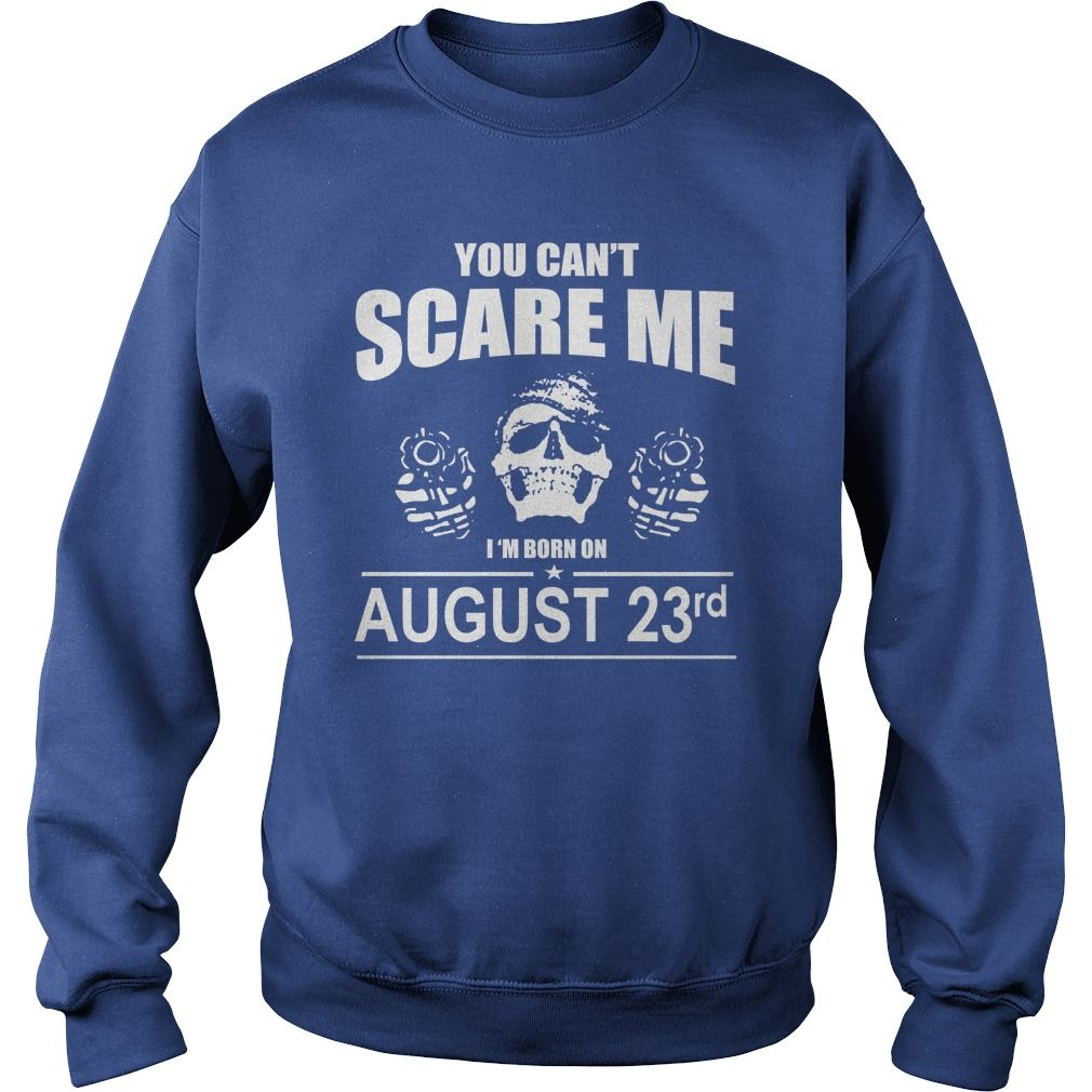 August 23 shirts you cant scare me i was born August 23 tshirts ...