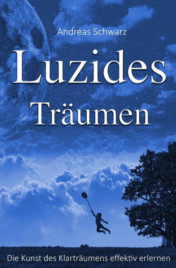 Luzides Träumen - Die Kunst des Klarträumens effektiv