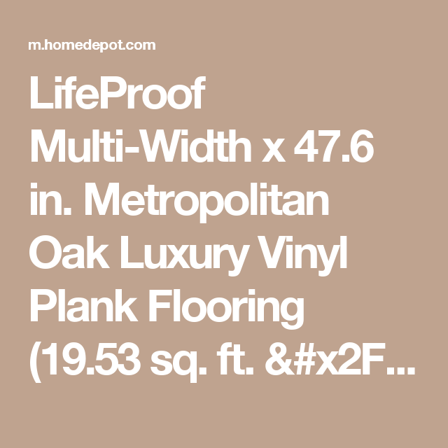 Lifeproof Metropolitan Oak Multi Width X 47 6 In Luxury Vinyl Plank Flooring 19 53 Sq Ft