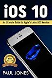 Free Kindle Book -   iOS 10: An Ultimate Guide To Apple's Latest iOS Version
