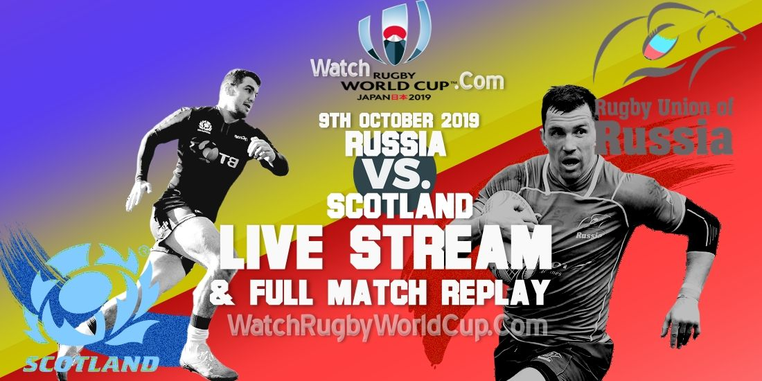 Russia Vs Scotland Live Stream Replay Rwc 2019 Six Nations Rugby Watch Rugby Full Match
