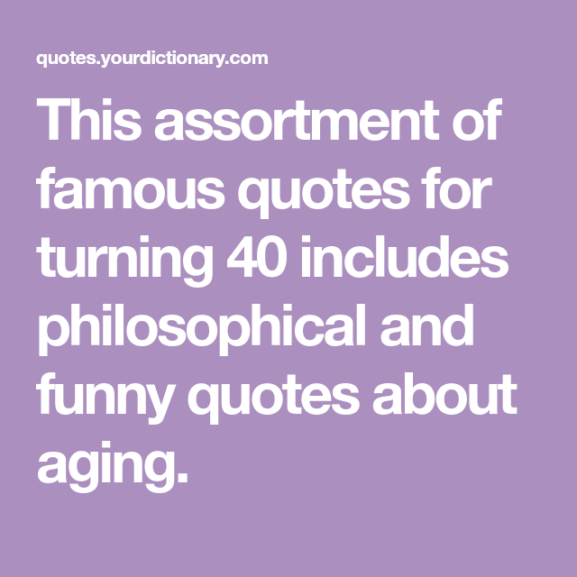 Famous Quotes For Turning 40 Funny 40th Birthday Quotes 40th Birthday Quotes Famous Quotes