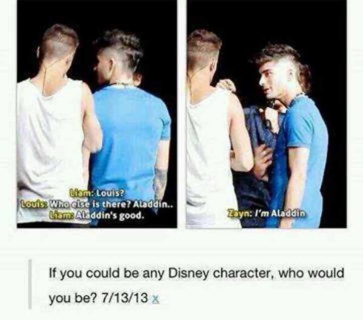 Come on guys get it together. Zayn is Aladdin. -E