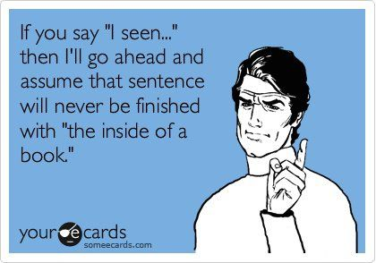 """I seen""….. Oh man, that drives me CRAZY!"