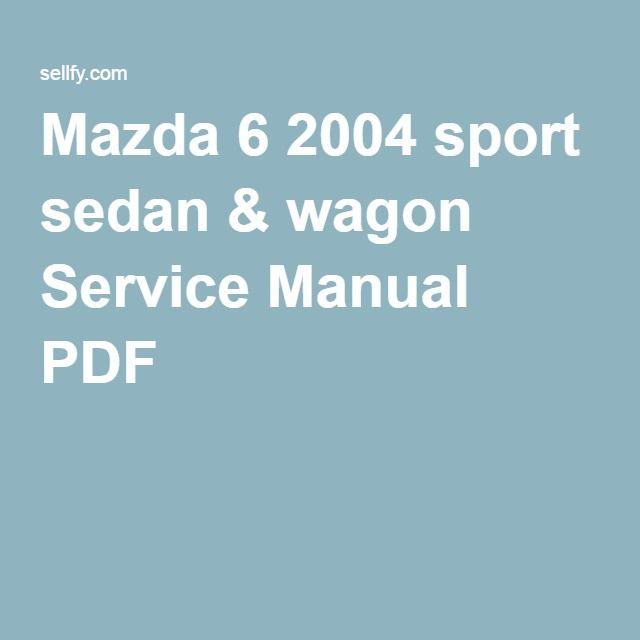 mazda 6 2004 sport sedan & wagon service manual pdf   sedans, pdf
