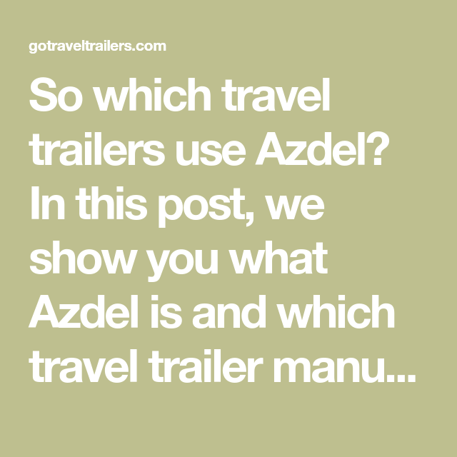Which Travel Trailers Use Azdel? | A Motorhome | Travel trailer