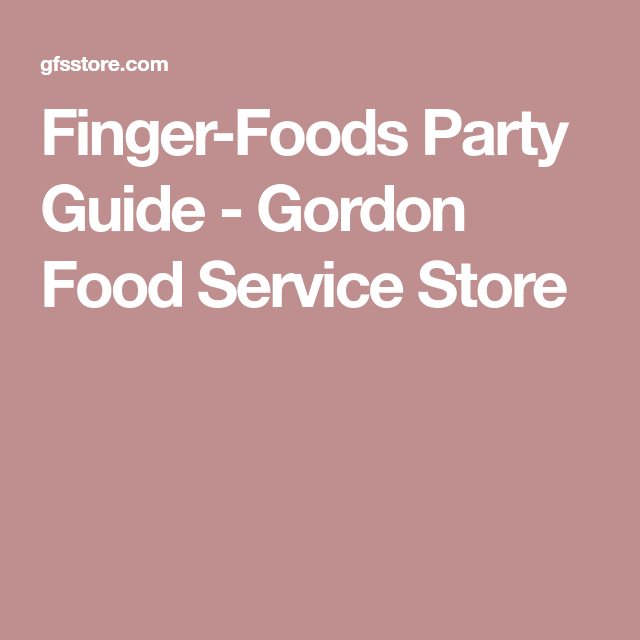 Finger-Foods Party Guide - Gordon Food Service Store | To